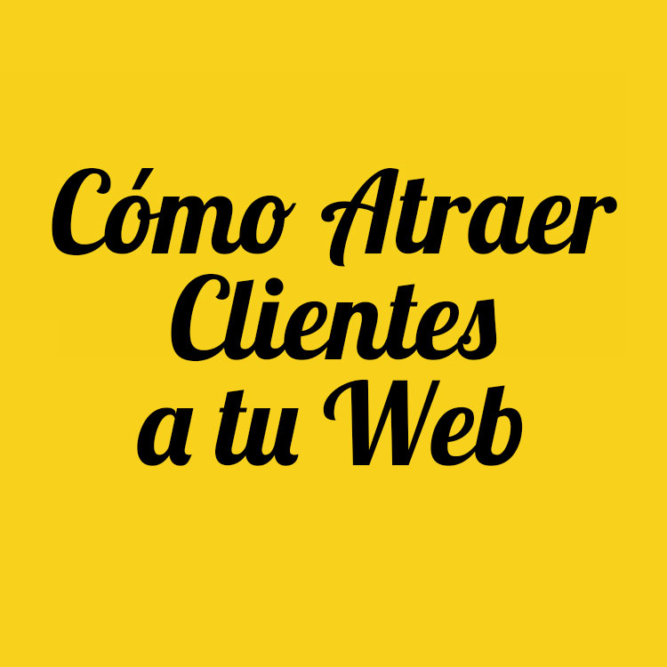 Cómo atraer clientes a tu web